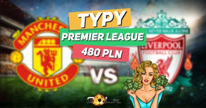 Premier League TYPY do meczu Manchester United - Liverpool
