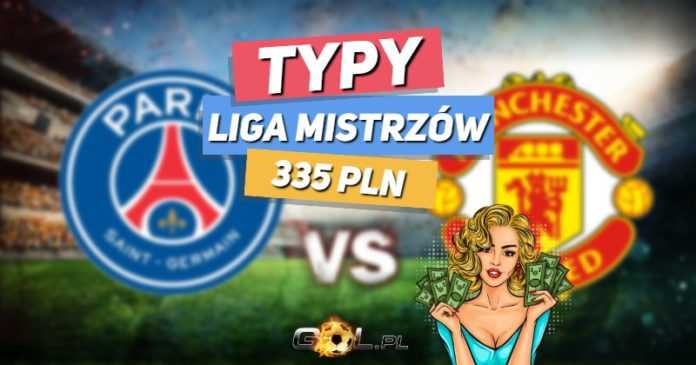 Liga Mistrzów TYPY do meczu PSG - Manchester United